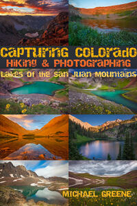 Capturing Colorado: Hiking and Photographing Lakes of the San Juan Mountains 2nd ed. (2017)